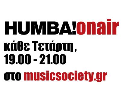 HUMBA on air, ΝΕΟ ΩΡΑΡΙΟ κάθε Τετάρτη απόγευμα, 19.00-21.00 στον Music Society.gr